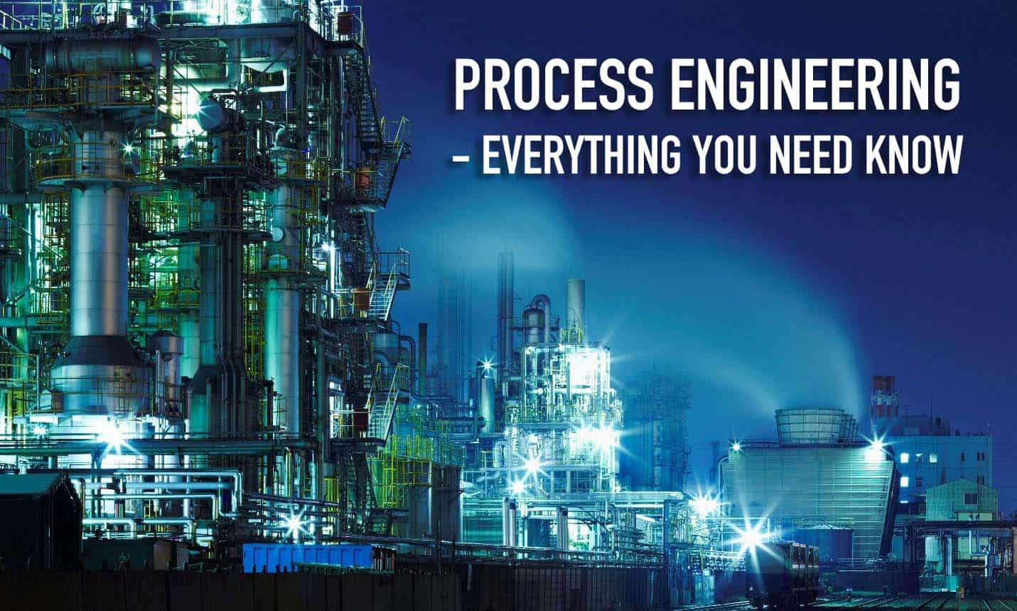 Process Engineering Everything You Need To Know